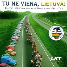 Tu Ne Viena, Lietuva! (Fausto Latėno Dainų Ciklas Baltijos Kelio 20-mečiui)