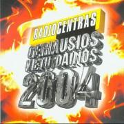 RADIOCENTRAS. GERIAUSIOS METŲ DAINOS 2004