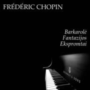 Frédéric Chopin. Barkarolė, fantazijos, ekspromtai