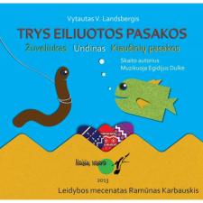 TRYS EILUOTOS PASAKOS (ŽUVELIUKAS, UNDINAS, KIAUŠINIŲ PASAKOS)