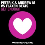 GET ENOUGH (FLAXEN BEATS VS PETER K AND ANDREW M)