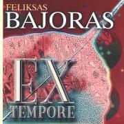 Feliksas Bajoras. Ex Tempore