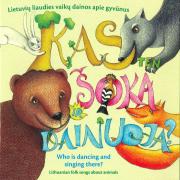 Kas Ten Šoka Ir Dainuoja (Lietuvių Liaudies Vaikų Dainos Apie Gyvūnus)