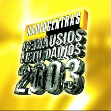 RADIOCENTRAS. GERIAUSIOS METŲ DAINOS 2003