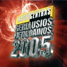 RADIOCENTRAS. GERIAUSIOS METŲ DAINOS 2005