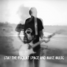 Stay The Fuck At Space & Make Music [singlas]