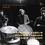 GOLDEN YEARS OF THE SOVIET NEW JAZZ VOLUME IV (VYACHESLAV GANELIN, VLADIMIR TARASOV) (4 CD)