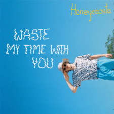 WASTE MY TIME WITH YOU (Singlas)