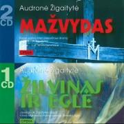 MAŽVYDAS. ŽILVINAS IR EGLĖ (AUDRONĖ ŽIGAITYTĖ) (3 CD)