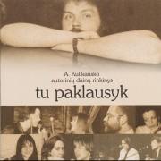 TU PAKLAUSYK... (A. Kulikausko autorinių dainų rinkinys)