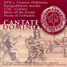 Cantate Domino. XVII A. Lietuvos Didžiosios Kunigaikštystės Muzika (The 17th Century Music Of The Grand Duchy Of Lithuania)