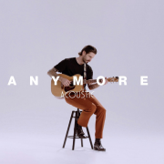 ANYMORE (ACOUSTIC)