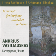 Primiršti Fortepijono Muzikos Šedevrai (L. Van Beethoven / R. Schumann / J. Reubke)