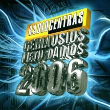 RADIOCENTRAS. GERIAUSIOS METŲ DAINOS 2006