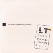 Lithuanian Jazz Federation Presents: LT. Jazz From Lithuania 2010