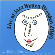 LIVE AT JAZZ WELTERN DRESDEN 2005 (BALTIC TRIO. VOLKOV, KUGEL)